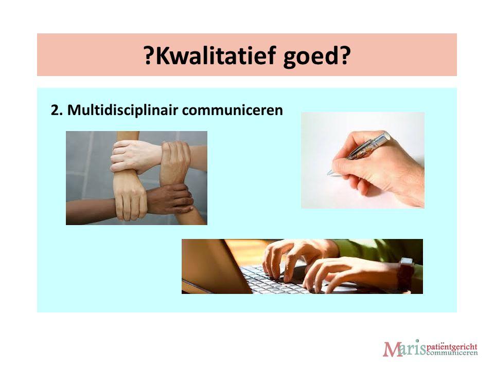 Kwalitatief goed 2. Multidisciplinair communiceren