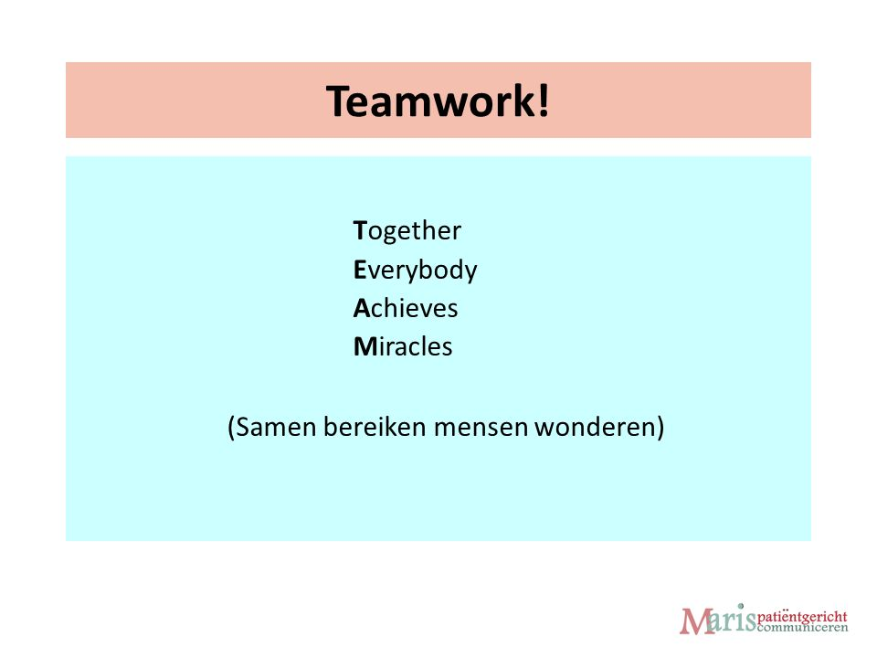 Teamwork! Together Everybody Achieves Miracles (Samen bereiken mensen wonderen)