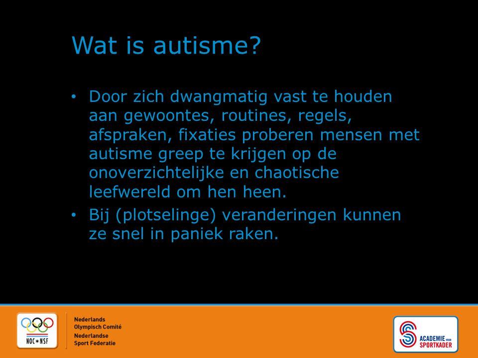 Wat is autisme? Door zich dwangmatig vast te houden aan gewoontes, routines, regels, afspraken, fixaties proberen mensen met autisme greep te krijgen