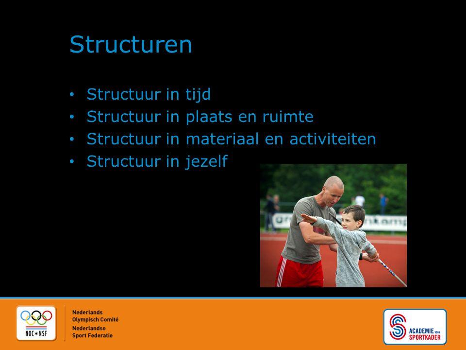 Structuren Structuur in tijd Structuur in plaats en ruimte Structuur in materiaal en activiteiten Structuur in jezelf