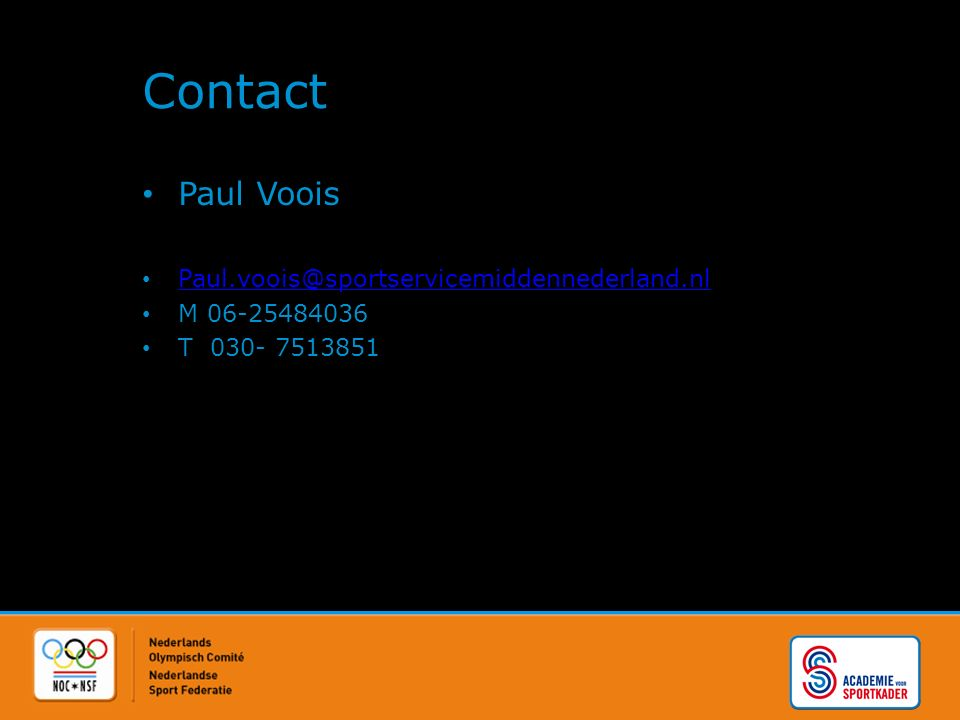 Contact Paul Voois Paul.voois@sportservicemiddennederland.nl M 06-25484036 T 030- 7513851