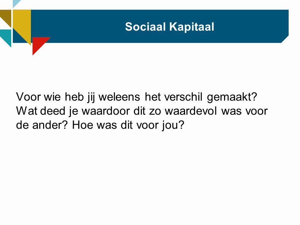 Sociaal Kapitaal Voor wie heb jij weleens het verschil gemaakt.