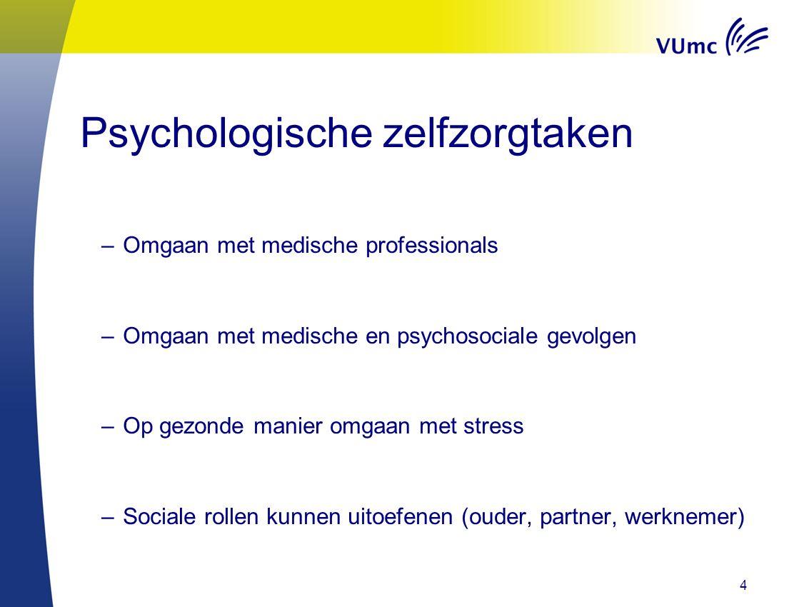 Psychologische zelfzorgtaken –Omgaan met medische professionals –Omgaan met medische en psychosociale gevolgen –Op gezonde manier omgaan met stress –Sociale rollen kunnen uitoefenen (ouder, partner, werknemer) 4