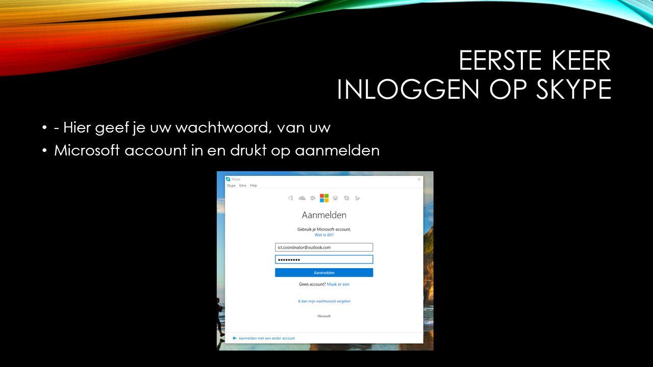 EERSTE KEER INLOGGEN OP SKYPE - Hier geef je uw wachtwoord, van uw Microsoft account in en drukt op aanmelden
