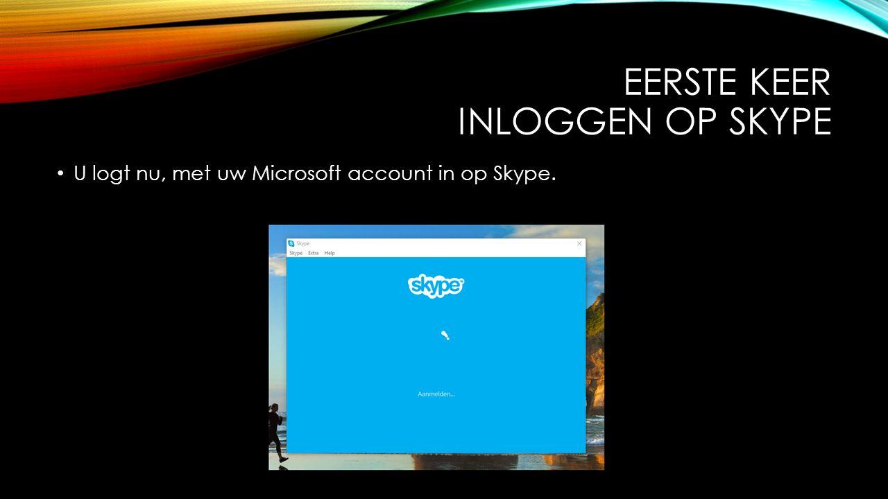 EERSTE KEER INLOGGEN OP SKYPE U logt nu, met uw Microsoft account in op Skype.
