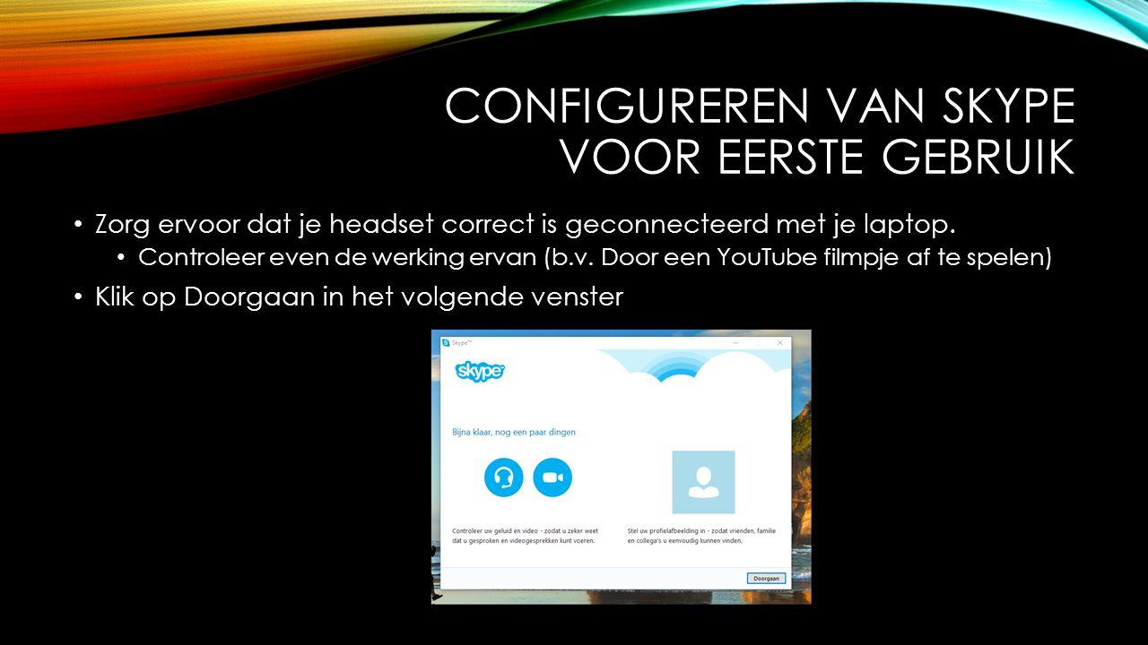CONFIGUREREN VAN SKYPE VOOR EERSTE GEBRUIK Zorg ervoor dat je headset correct is geconnecteerd met je laptop.