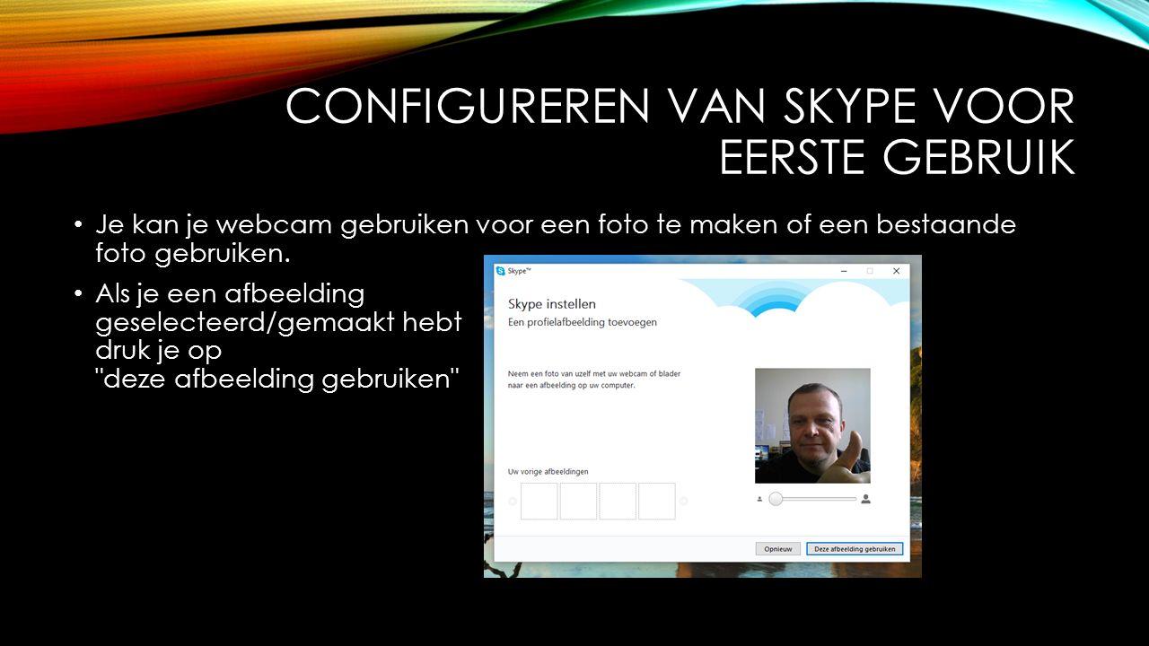 CONFIGUREREN VAN SKYPE VOOR EERSTE GEBRUIK Je kan je webcam gebruiken voor een foto te maken of een bestaande foto gebruiken.