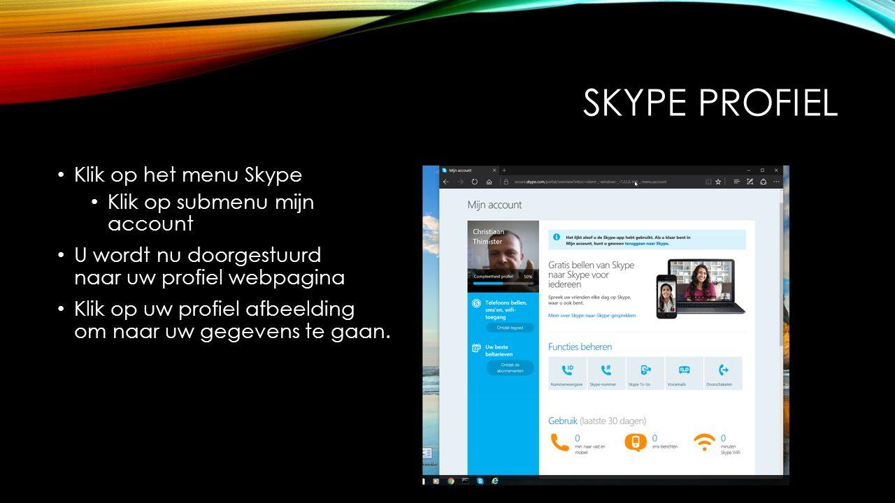 SKYPE PROFIEL Klik op het menu Skype Klik op submenu mijn account U wordt nu doorgestuurd naar uw profiel webpagina Klik op uw profiel afbeelding om naar uw gegevens te gaan.