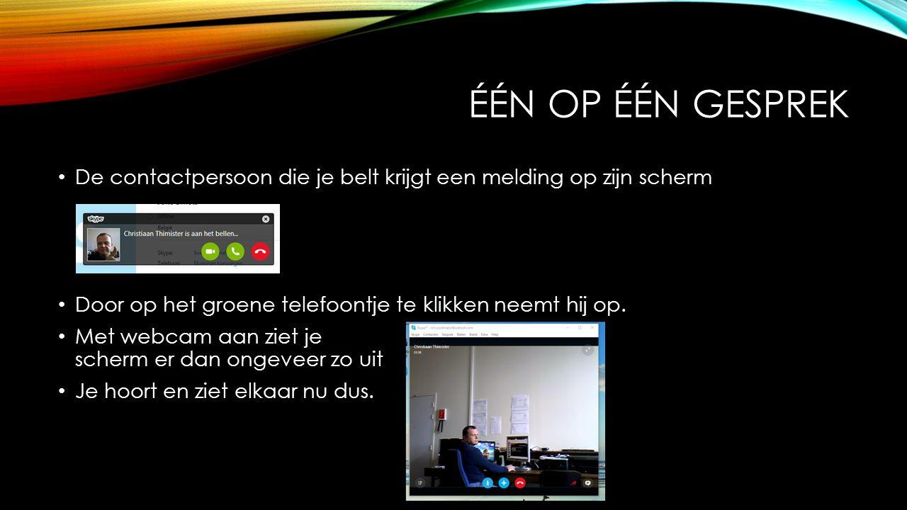 ÉÉN OP ÉÉN GESPREK De contactpersoon die je belt krijgt een melding op zijn scherm Door op het groene telefoontje te klikken neemt hij op.