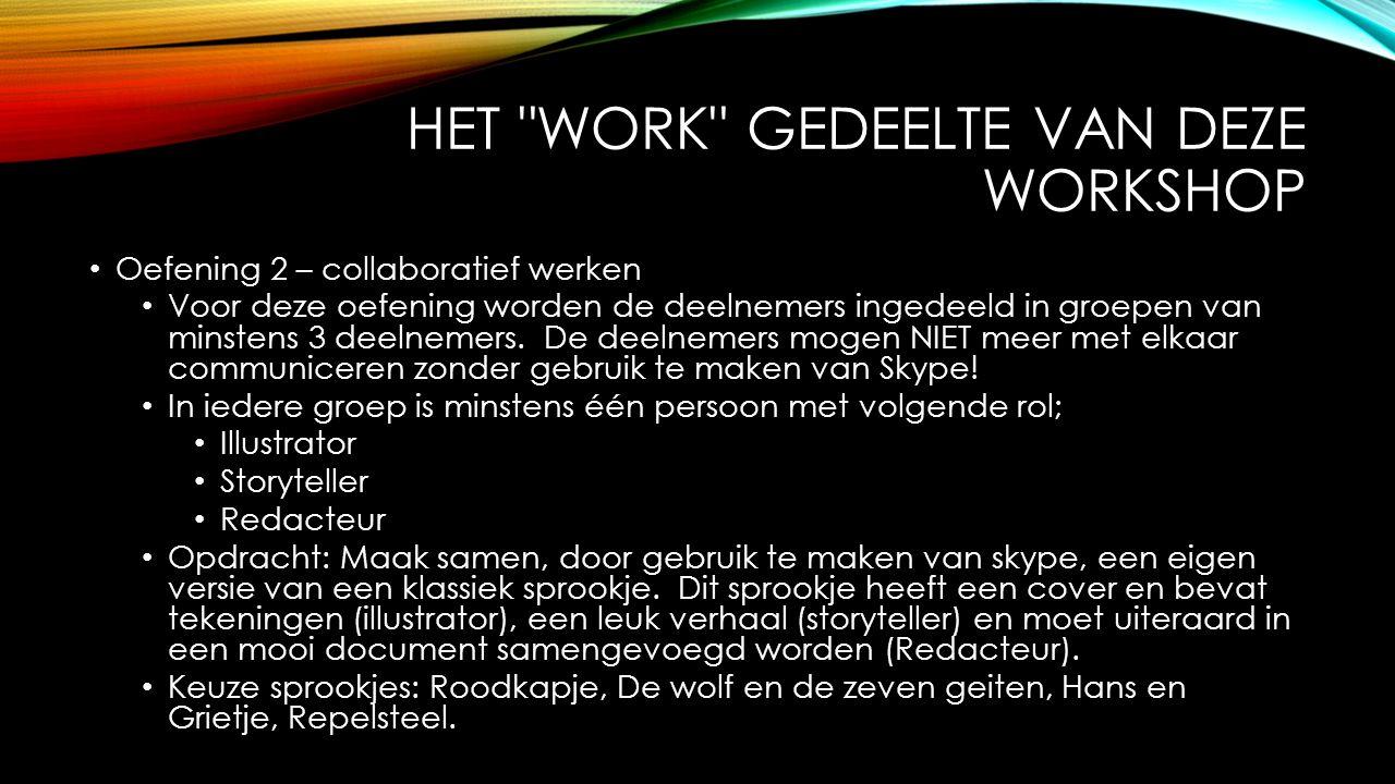 HET WORK GEDEELTE VAN DEZE WORKSHOP Oefening 2 – collaboratief werken Voor deze oefening worden de deelnemers ingedeeld in groepen van minstens 3 deelnemers.