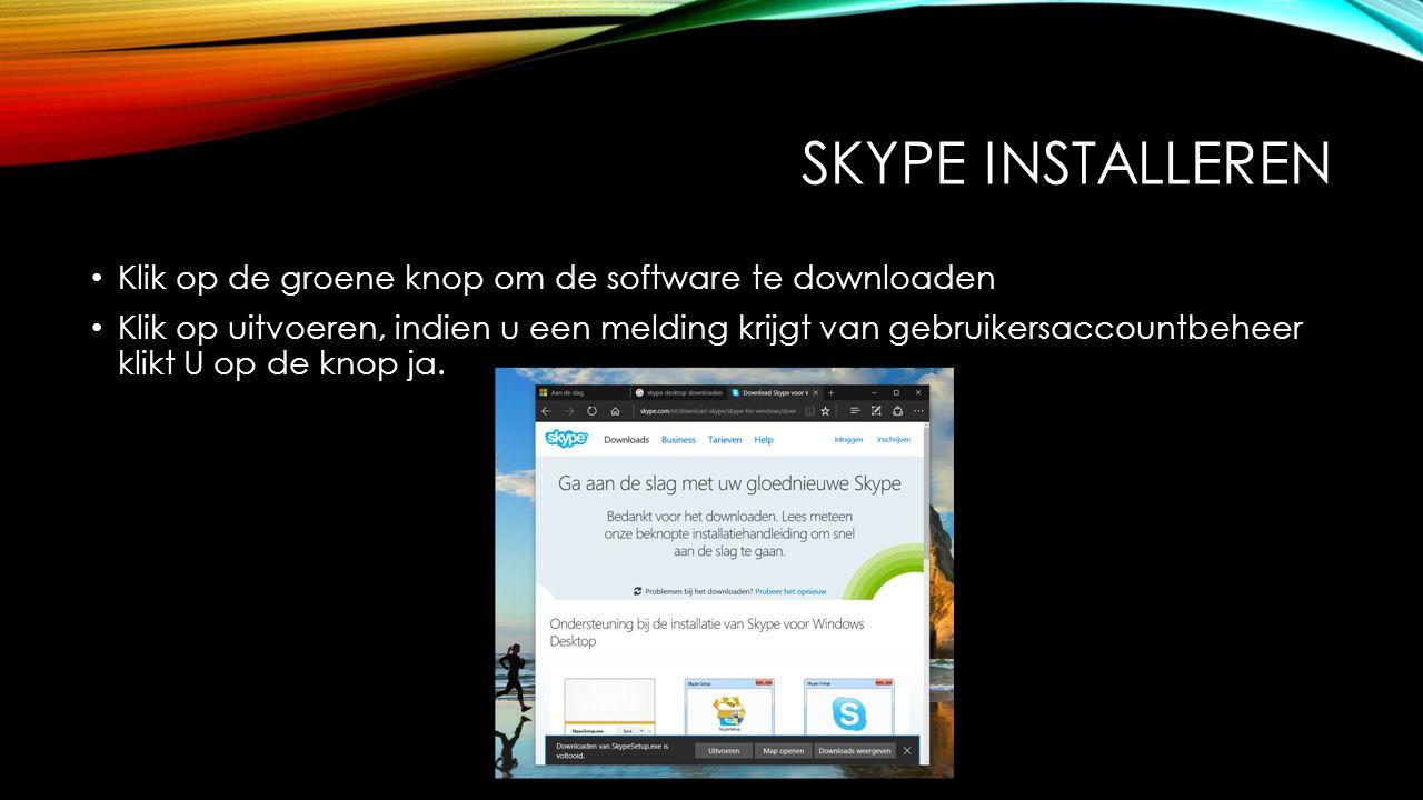 SKYPE INSTALLEREN Klik op de groene knop om de software te downloaden Klik op uitvoeren, indien u een melding krijgt van gebruikersaccountbeheer klikt U op de knop ja.