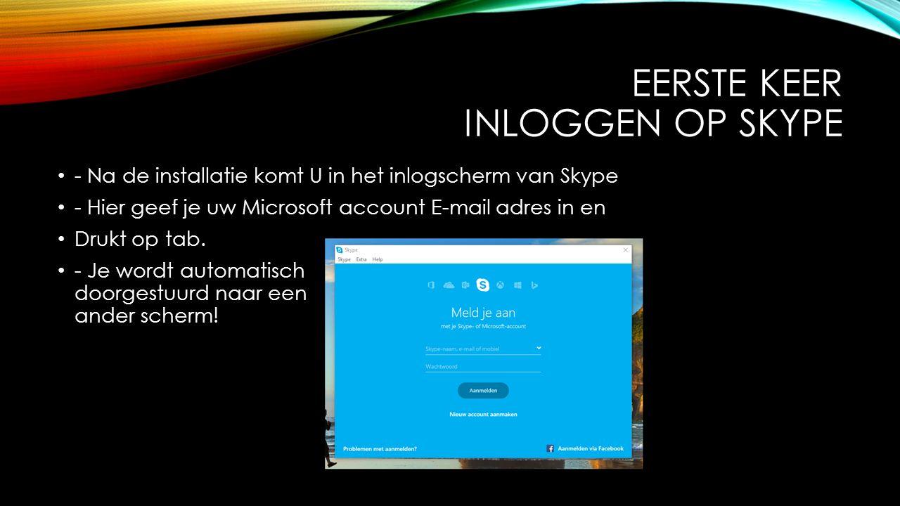 EERSTE KEER INLOGGEN OP SKYPE - Na de installatie komt U in het inlogscherm van Skype - Hier geef je uw Microsoft account E-mail adres in en Drukt op tab.