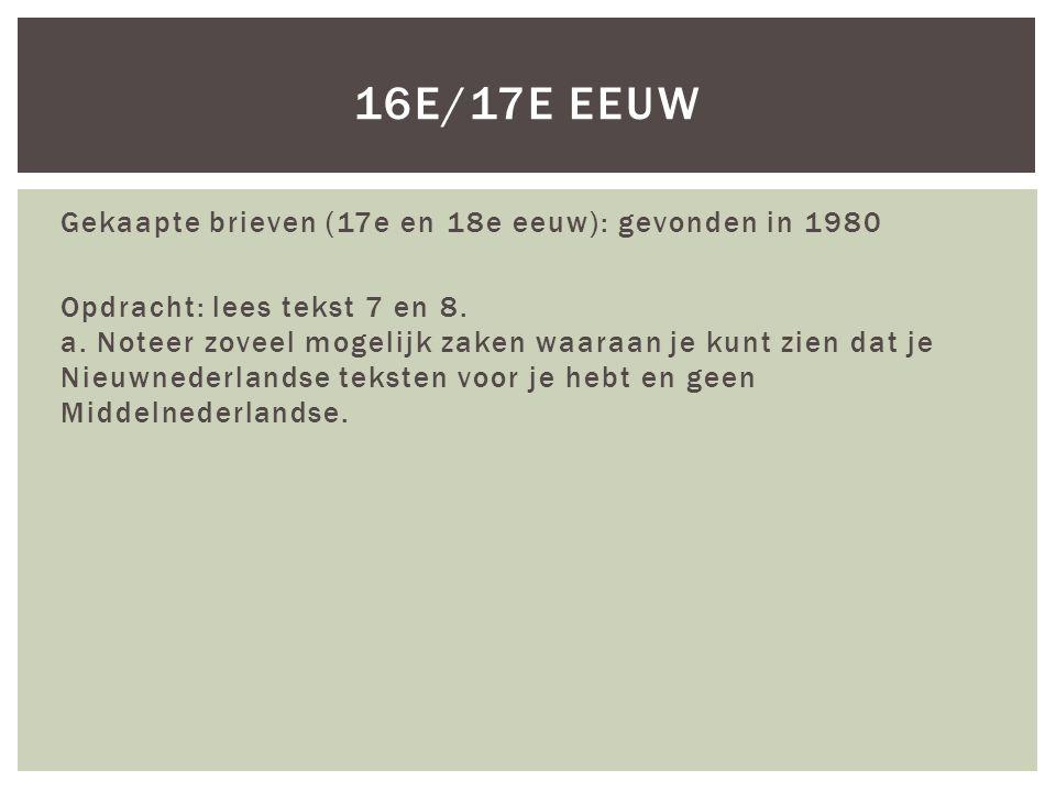 Gekaapte brieven (17e en 18e eeuw): gevonden in 1980 Opdracht: lees tekst 7 en 8.