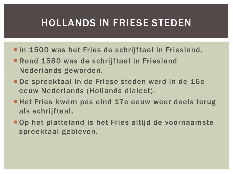  In 1500 was het Fries de schrijftaal in Friesland.