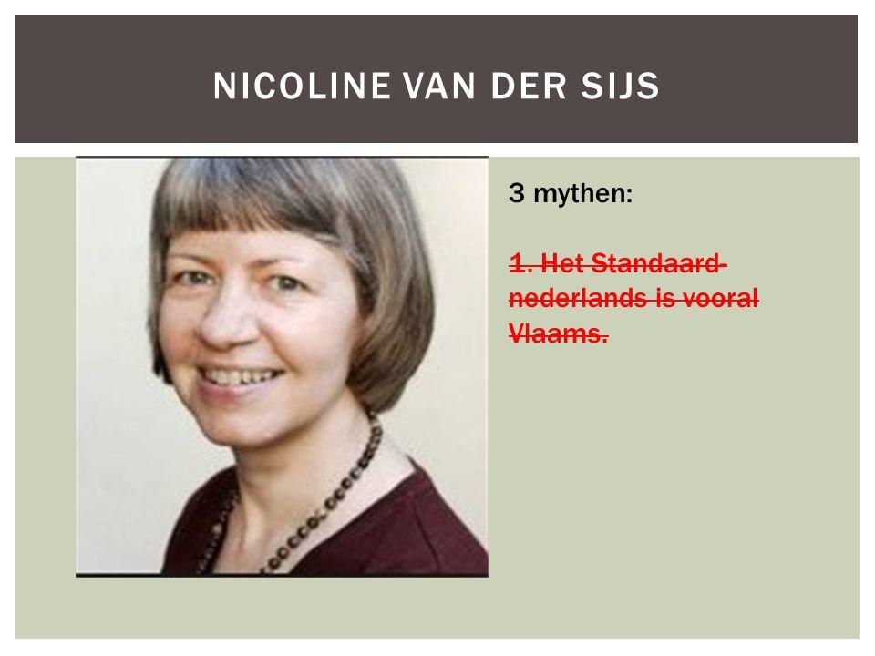 NICOLINE VAN DER SIJS 3 mythen: 1. Het Standaard- nederlands is vooral Vlaams.
