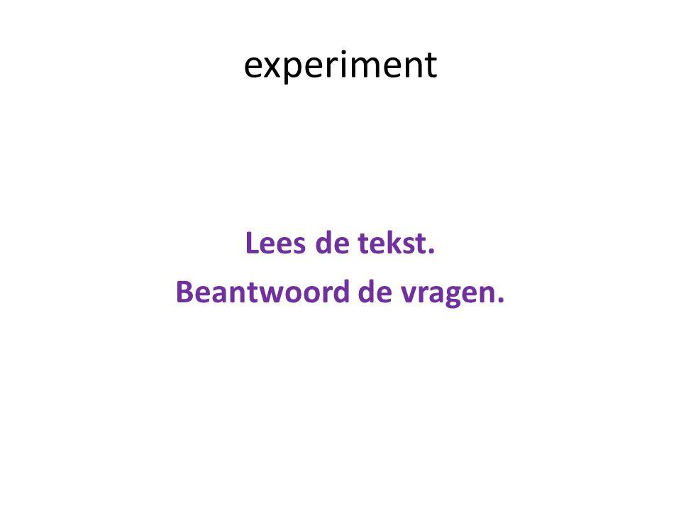 experiment Lees de tekst. Beantwoord de vragen.
