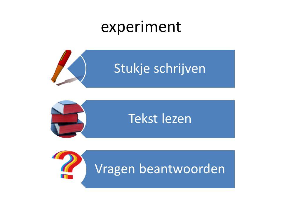 experiment Stukje schrijven Tekst lezen Vragen beantwoorden