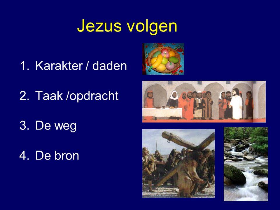 Jezus volgen 1.Karakter / daden 2.Taak /opdracht 3.De weg 4.De bron