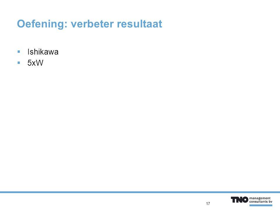 Oefening: verbeter resultaat  Ishikawa  5xW 17