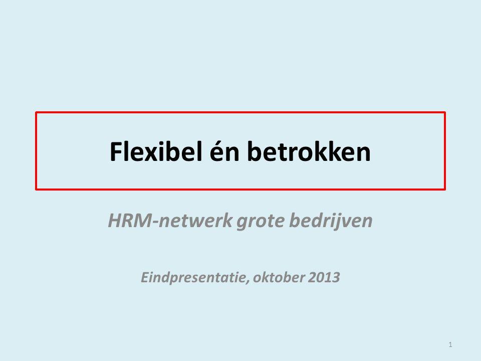 Flexibel én betrokken HRM-netwerk grote bedrijven Eindpresentatie, oktober 2013 1