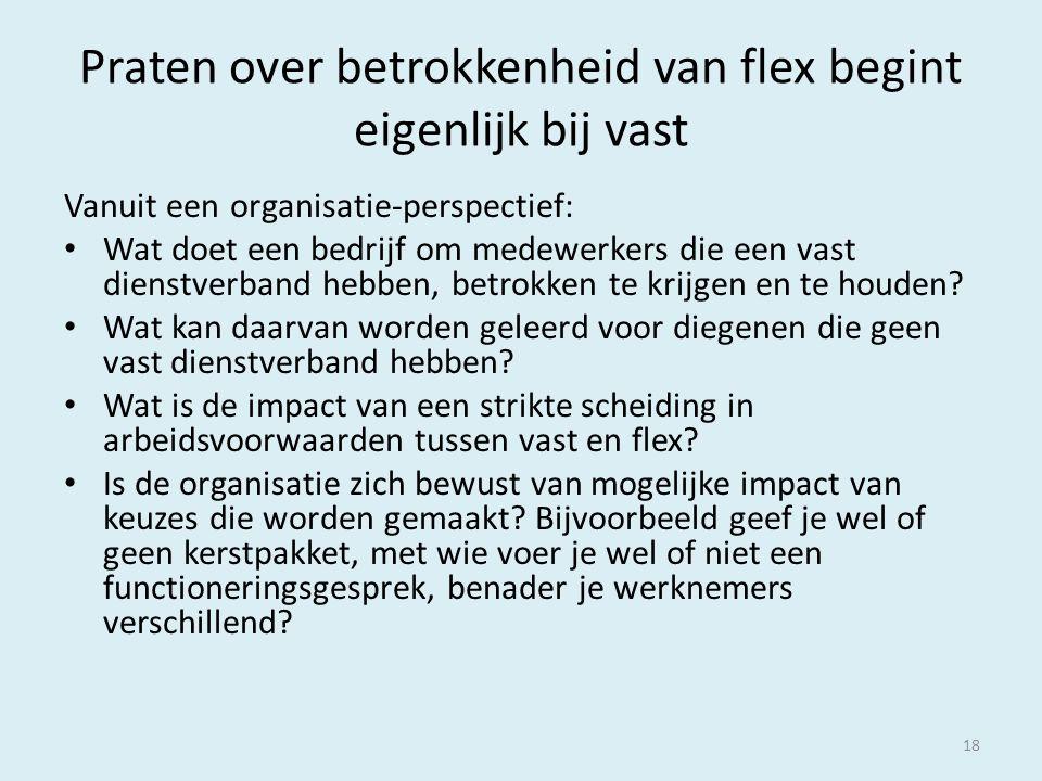 Praten over betrokkenheid van flex begint eigenlijk bij vast Vanuit een organisatie-perspectief: Wat doet een bedrijf om medewerkers die een vast dienstverband hebben, betrokken te krijgen en te houden.
