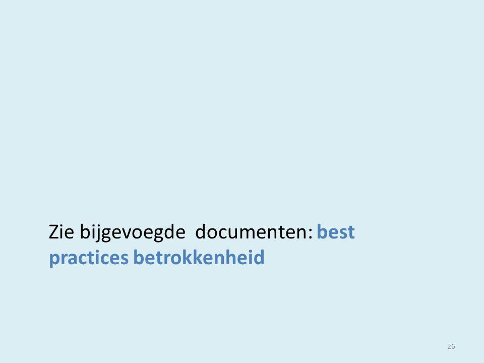 26 Zie bijgevoegde documenten: best practices betrokkenheid