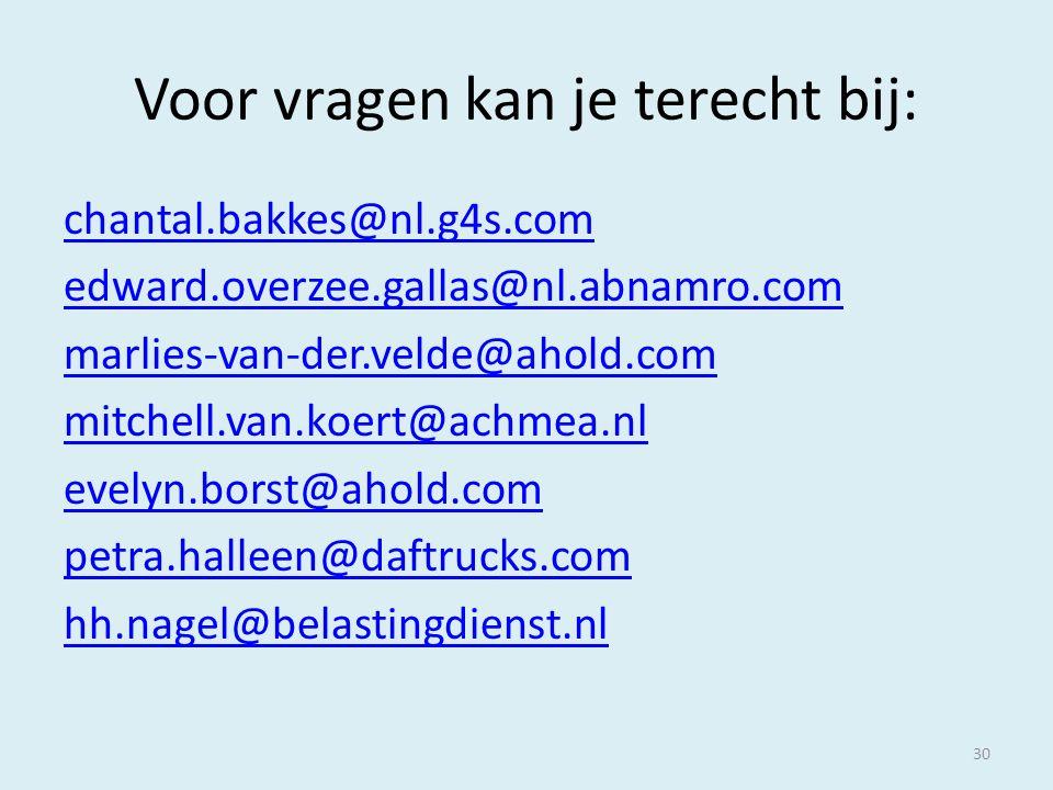 Voor vragen kan je terecht bij: chantal.bakkes@nl.g4s.com edward.overzee.gallas@nl.abnamro.com marlies-van-der.velde@ahold.com mitchell.van.koert@achmea.nl evelyn.borst@ahold.com petra.halleen@daftrucks.com hh.nagel@belastingdienst.nl 30