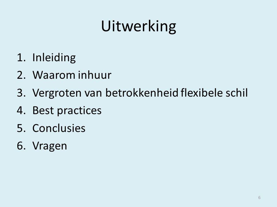 Uitwerking 1.Inleiding 2.Waarom inhuur 3.Vergroten van betrokkenheid flexibele schil 4.Best practices 5.Conclusies 6.Vragen 6