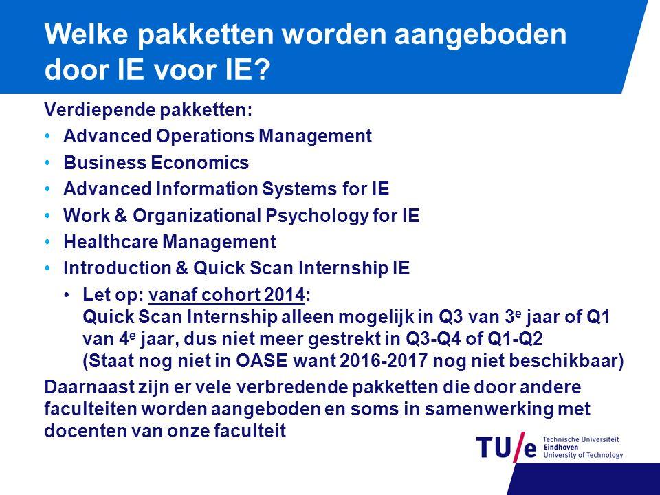 Welke pakketten worden aangeboden door IE voor IE? Verdiepende pakketten: Advanced Operations Management Business Economics Advanced Information Syste