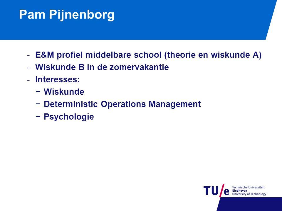 Pam Pijnenborg -E&M profiel middelbare school (theorie en wiskunde A) -Wiskunde B in de zomervakantie -Interesses: −Wiskunde −Deterministic Operations