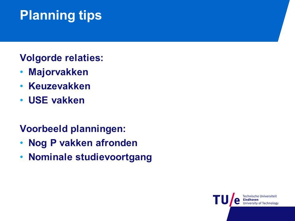 Planning tips Volgorde relaties: Majorvakken Keuzevakken USE vakken Voorbeeld planningen: Nog P vakken afronden Nominale studievoortgang