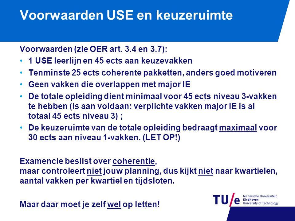 Voorwaarden USE en keuzeruimte Voorwaarden (zie OER art. 3.4 en 3.7): 1 USE leerlijn en 45 ects aan keuzevakken Tenminste 25 ects coherente pakketten,