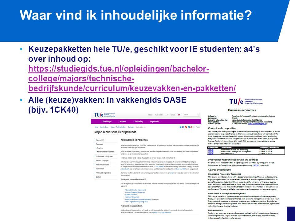 Waar vind ik inhoudelijke informatie? Keuzepakketten hele TU/e, geschikt voor IE studenten: a4's over inhoud op: https://studiegids.tue.nl/opleidingen