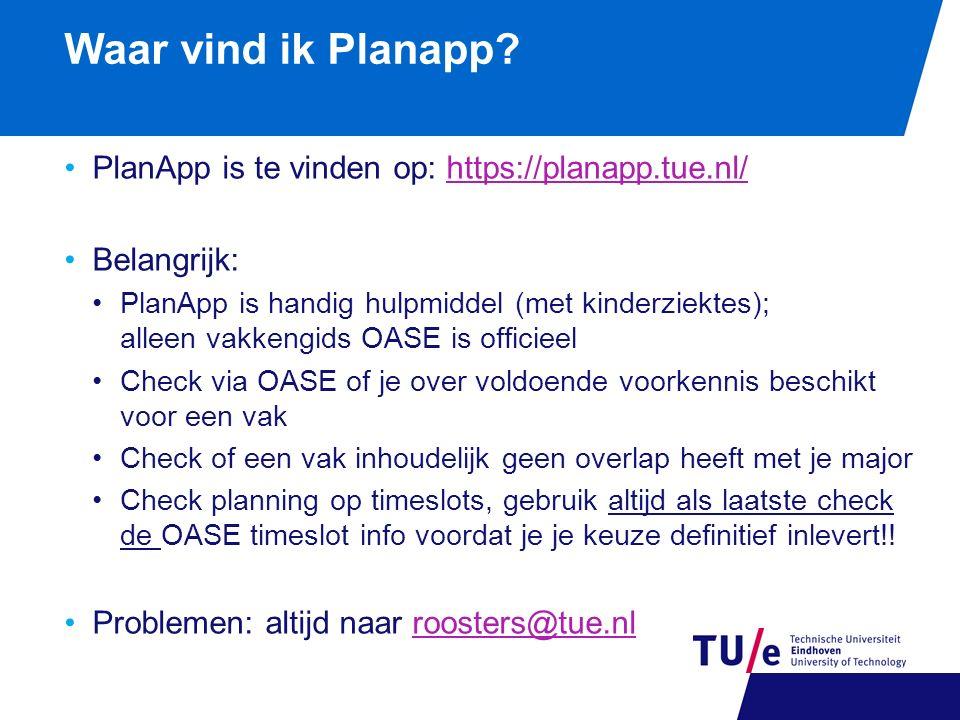 Waar vind ik Planapp? PlanApp is te vinden op: https://planapp.tue.nl/https://planapp.tue.nl/ Belangrijk: PlanApp is handig hulpmiddel (met kinderziek