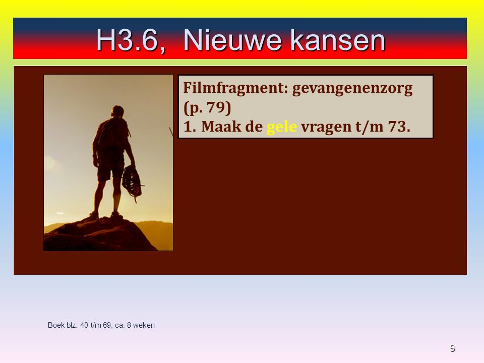 9 Boek blz. 40 t/m 69, ca. 8 weken H3.6, Nieuwe kansen Filmfragment: gevangenenzorg (p.