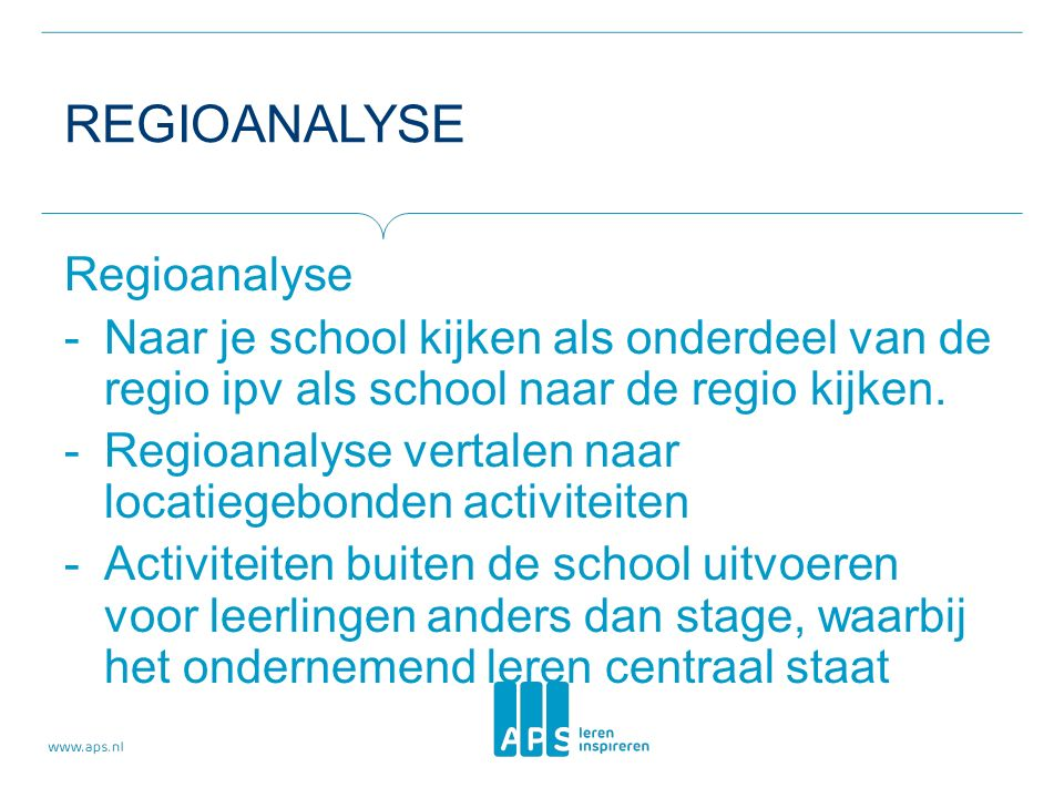 REGIOANALYSE Regioanalyse -Naar je school kijken als onderdeel van de regio ipv als school naar de regio kijken.