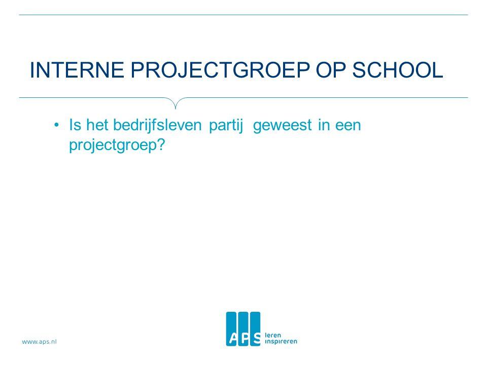 INTERNE PROJECTGROEP OP SCHOOL Is het bedrijfsleven partij geweest in een projectgroep?