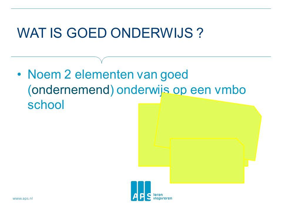 WAT IS GOED ONDERWIJS ? Noem 2 elementen van goed (ondernemend) onderwijs op een vmbo school