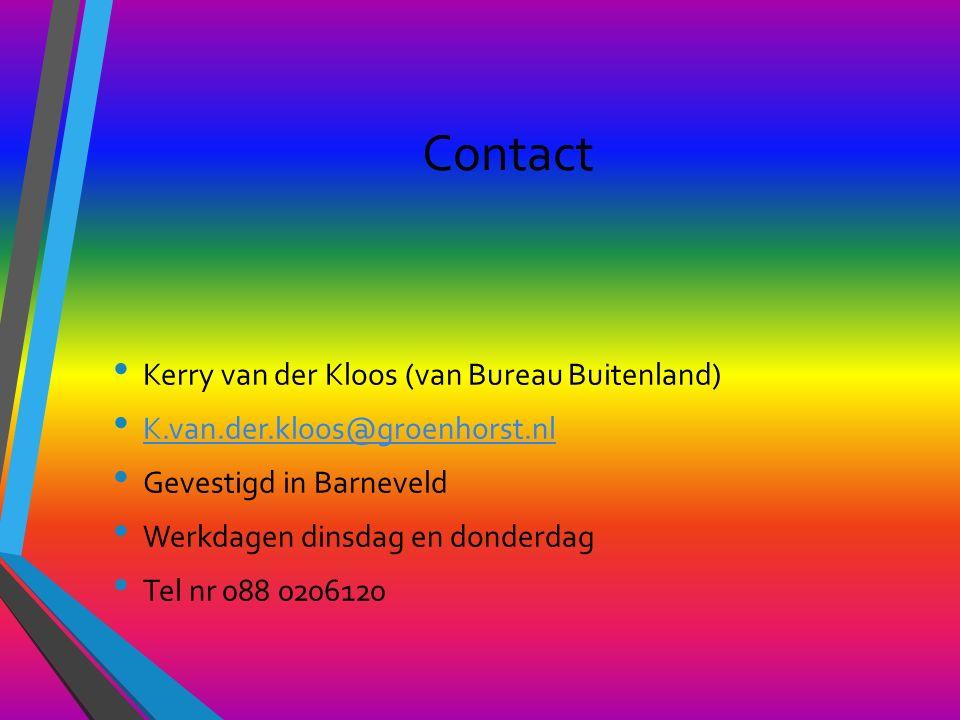 Contact Kerry van der Kloos (van Bureau Buitenland) K.van.der.kloos@groenhorst.nl Gevestigd in Barneveld Werkdagen dinsdag en donderdag Tel nr 088 0206120