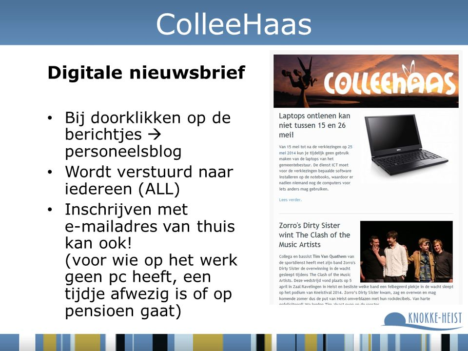 Digitale nieuwsbrief Bij doorklikken op de berichtjes  personeelsblog Wordt verstuurd naar iedereen (ALL) Inschrijven met e-mailadres van thuis kan ook.