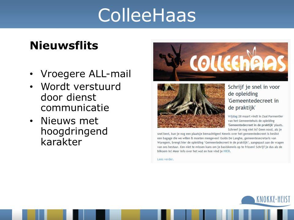 Nieuwsflits Vroegere ALL-mail Wordt verstuurd door dienst communicatie Nieuws met hoogdringend karakter ColleeHaas