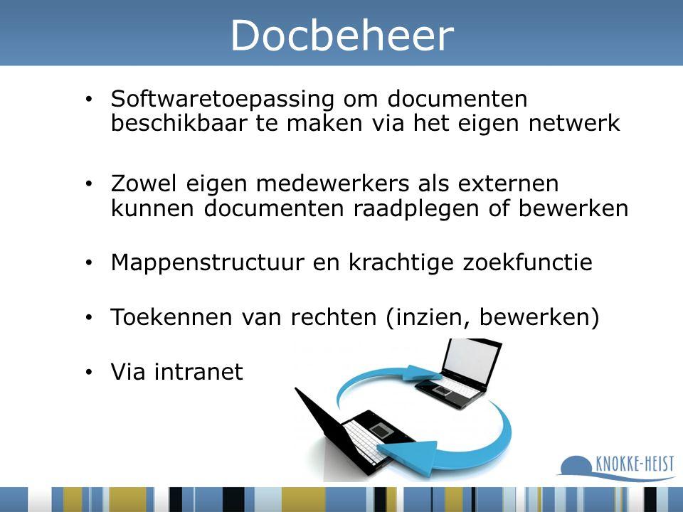 Docbeheer Softwaretoepassing om documenten beschikbaar te maken via het eigen netwerk Zowel eigen medewerkers als externen kunnen documenten raadplegen of bewerken Mappenstructuur en krachtige zoekfunctie Toekennen van rechten (inzien, bewerken) Via intranet