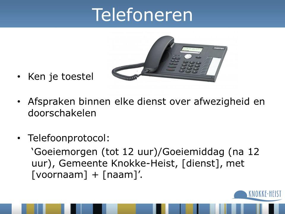 Ken je toestel Afspraken binnen elke dienst over afwezigheid en doorschakelen Telefoonprotocol: 'Goeiemorgen (tot 12 uur)/Goeiemiddag (na 12 uur), Gemeente Knokke-Heist, [dienst], met [voornaam] + [naam]'.