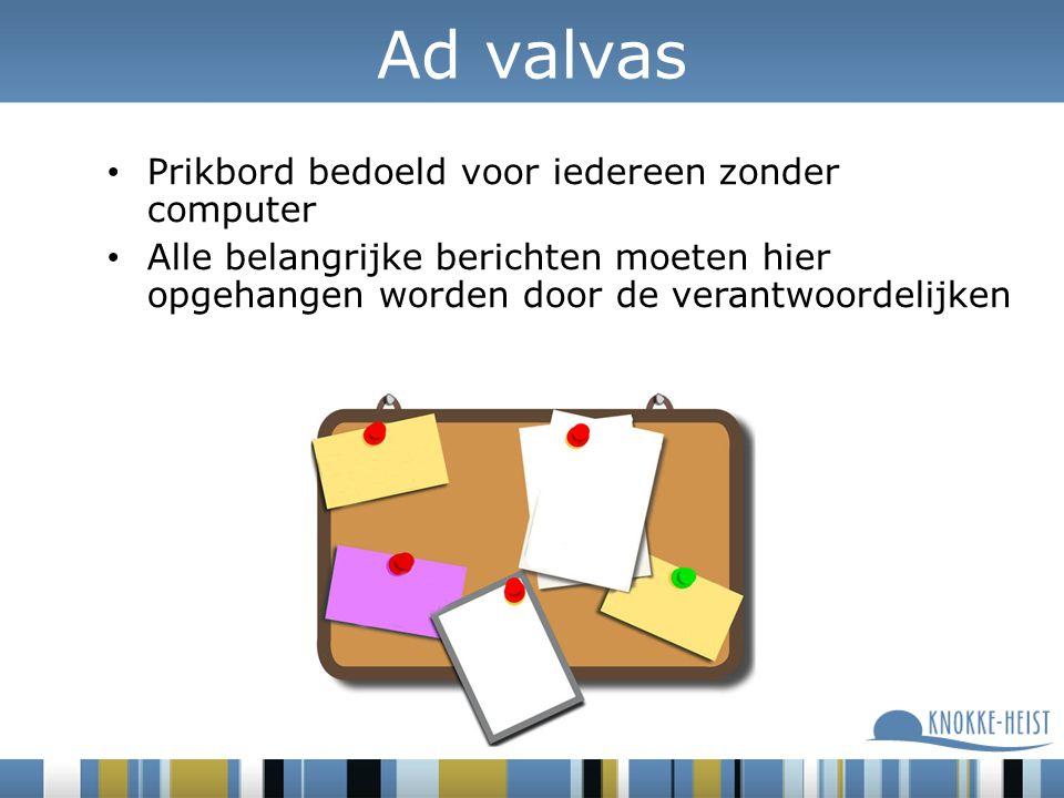 Ad valvas Prikbord bedoeld voor iedereen zonder computer Alle belangrijke berichten moeten hier opgehangen worden door de verantwoordelijken