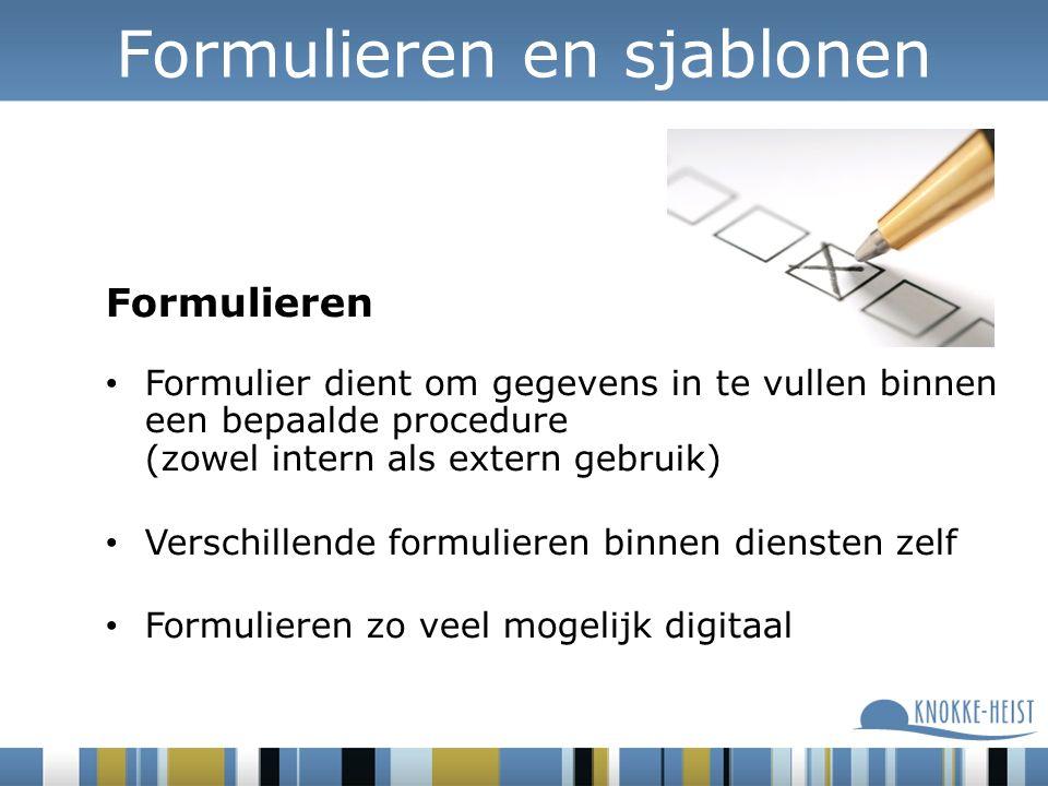 Formulieren Formulier dient om gegevens in te vullen binnen een bepaalde procedure (zowel intern als extern gebruik) Verschillende formulieren binnen diensten zelf Formulieren zo veel mogelijk digitaal Formulieren en sjablonen