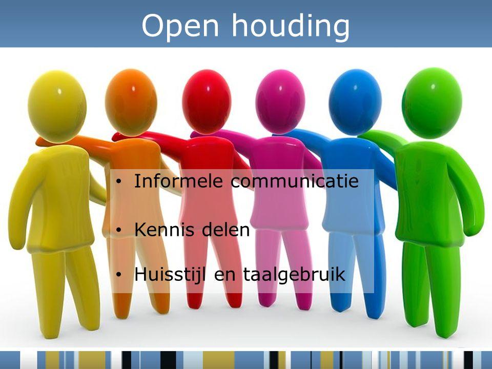 Informele communicatie Kennis delen Huisstijl en taalgebruik Open houding