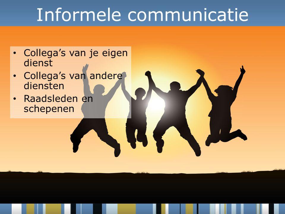 Collega's van je eigen dienst Collega's van andere diensten Raadsleden en schepenen Informele communicatie
