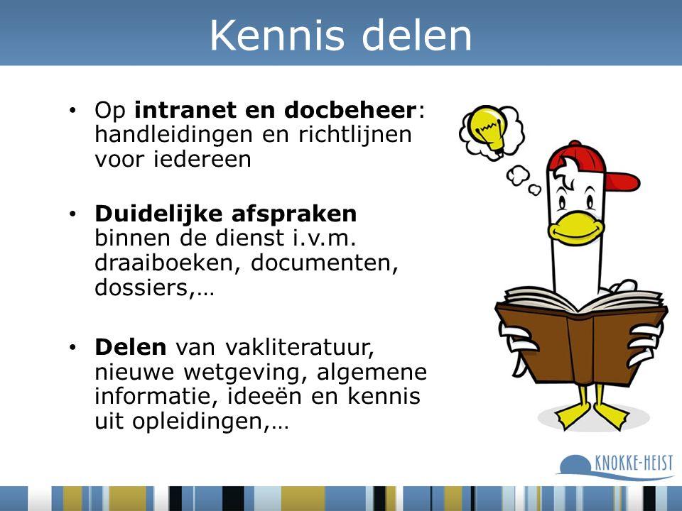 Op intranet en docbeheer: handleidingen en richtlijnen voor iedereen Duidelijke afspraken binnen de dienst i.v.m.