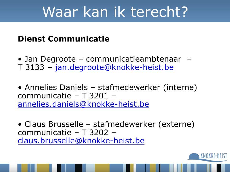 Dienst Communicatie Jan Degroote – communicatieambtenaar – T 3133 – jan.degroote@knokke-heist.bejan.degroote@knokke-heist.be Annelies Daniels – stafmedewerker (interne) communicatie – T 3201 – annelies.daniels@knokke-heist.be annelies.daniels@knokke-heist.be Claus Brusselle – stafmedewerker (externe) communicatie – T 3202 – claus.brusselle@knokke-heist.be claus.brusselle@knokke-heist.be Waar kan ik terecht?
