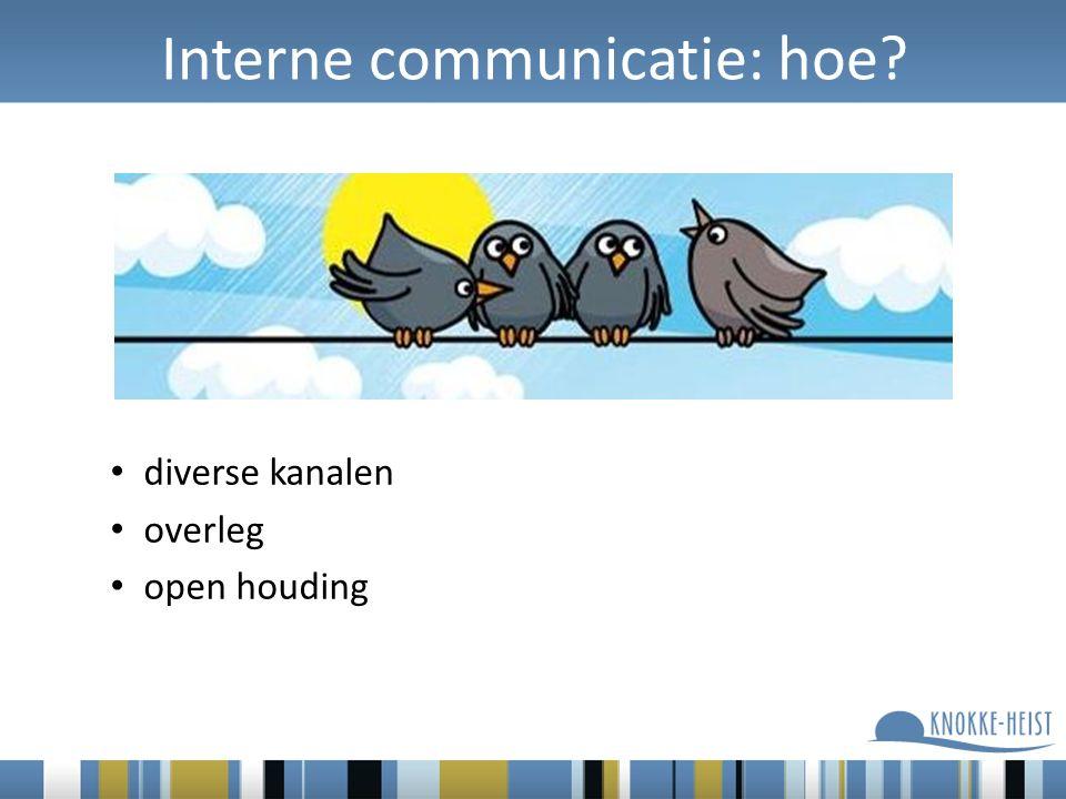 Interne communicatie: hoe? diverse kanalen overleg open houding